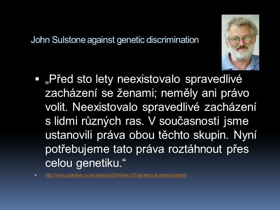 """John Sulstone against genetic discrimination  """"Před sto lety neexistovalo spravedlivé zacházení se ženami; neměly ani právo volit. Neexistovalo sprav"""