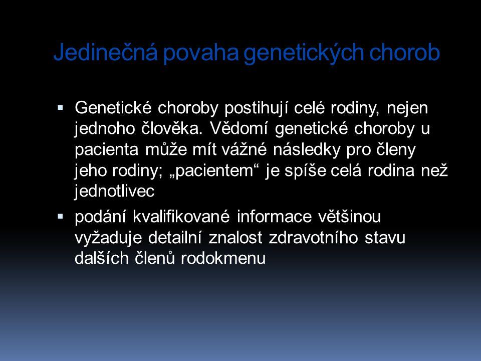 Jedinečná povaha genetických chorob  Genetické choroby postihují celé rodiny, nejen jednoho člověka. Vědomí genetické choroby u pacienta může mít váž