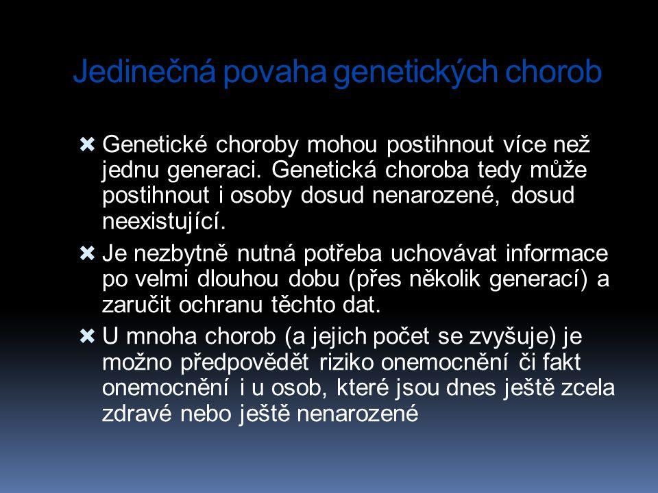 Jedinečná povaha genetických chorob  Genetické choroby mohou postihnout více než jednu generaci. Genetická choroba tedy může postihnout i osoby dosud