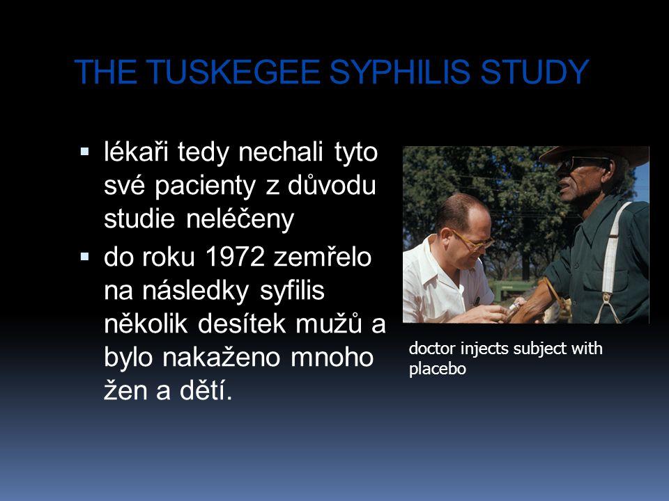 THE TUSKEGEE SYPHILIS STUDY  lékaři tedy nechali tyto své pacienty z důvodu studie neléčeny  do roku 1972 zemřelo na následky syfilis několik desíte