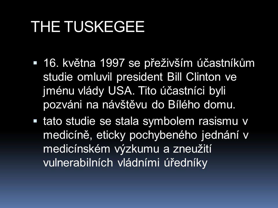 THE TUSKEGEE  16. května 1997 se přeživším účastníkům studie omluvil president Bill Clinton ve jménu vlády USA. Tito účastníci byli pozváni na návště