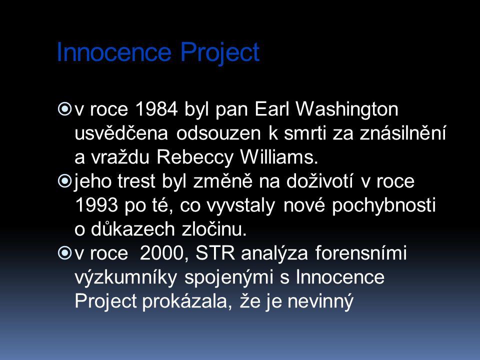Innocence Project  v roce 1984 byl pan Earl Washington usvědčena odsouzen k smrti za znásilnění a vraždu Rebeccy Williams.  jeho trest byl změně na