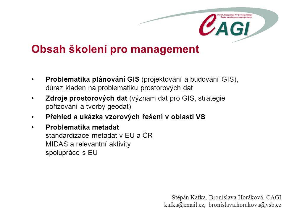 Obsah školení pro management Problematika plánování GIS (projektování a budování GIS), důraz kladen na problematiku prostorových dat Zdroje prostorový