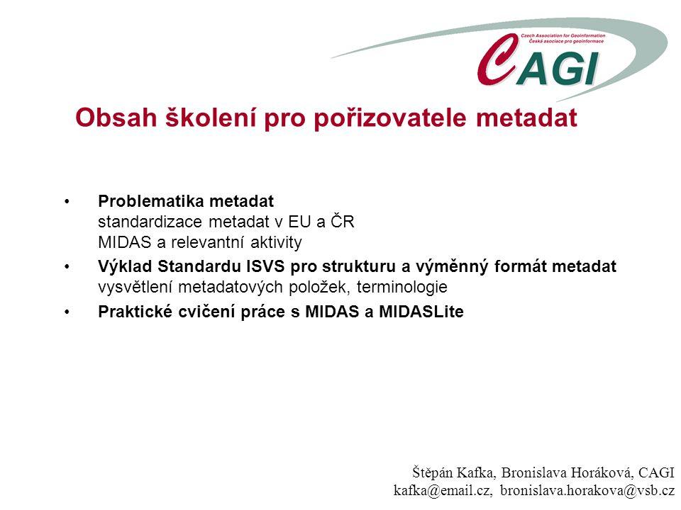 Obsah školení pro pořizovatele metadat Problematika metadat standardizace metadat v EU a ČR MIDAS a relevantní aktivity Výklad Standardu ISVS pro stru