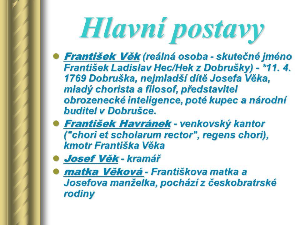 Strádecký - znamenitý pozounista, bratranec Havránka, z Prahy Žalman - soused Věků, nekatolík (český bratr), starý tkadlec páter Matyáš - starý bibliotékář benediktinského kláštera Václav Thám - *26.