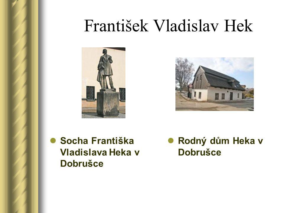 František Vladislav Hek Socha Františka Vladislava Heka v Dobrušce Rodný dům Heka v Dobrušce