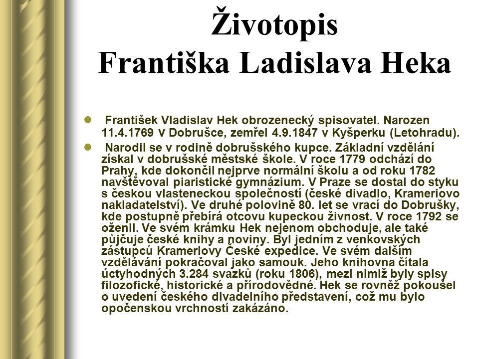 Životopis Františka Ladislava Heka František Vladislav Hek obrozenecký spisovatel. Narozen 11.4.1769 v Dobrušce, zemřel 4.9.1847 v Kyšperku (Letohradu