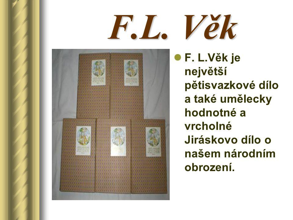 F.L. Věk F. L.Věk je největší pětisvazkové dílo a také umělecky hodnotné a vrcholné Jiráskovo dílo o našem národním obrození.