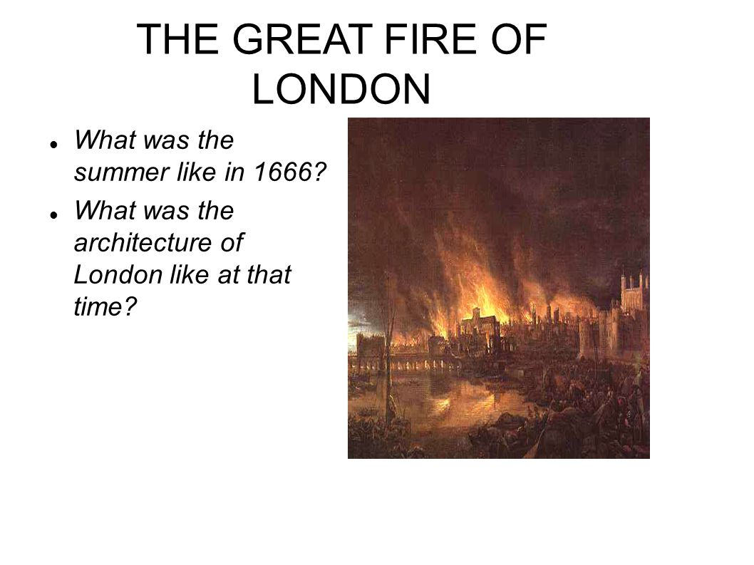 THE GREAT FIRE OF LONDON What was the summer like in 1666.