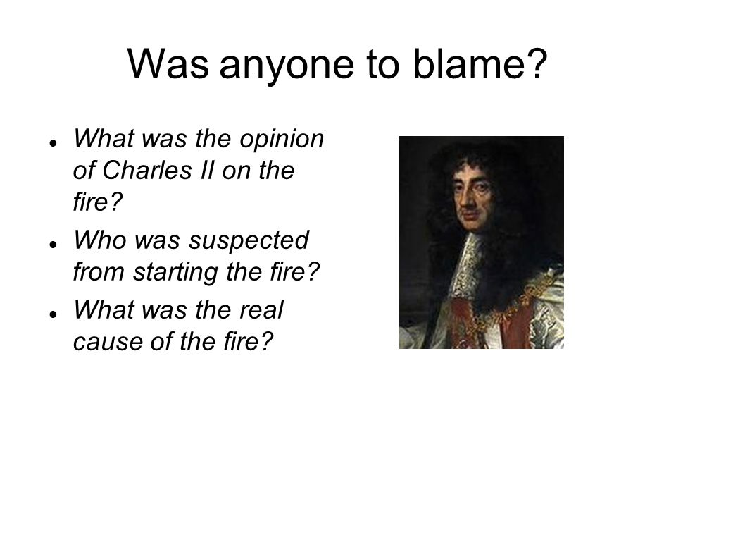Was anyone to blame. What was the opinion of Charles II on the fire.