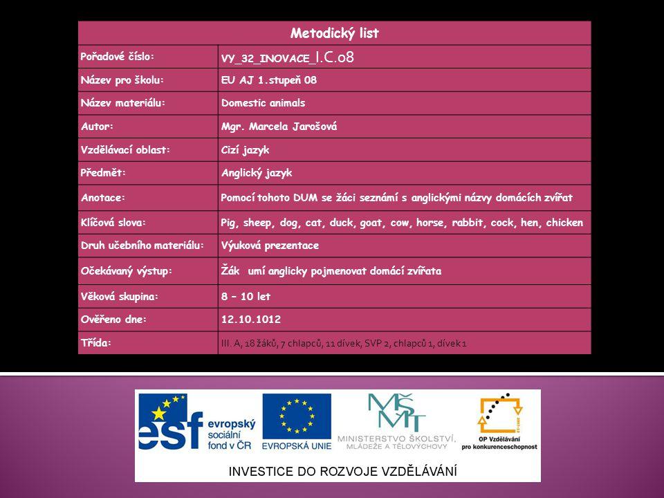 Metodický list Pořadové číslo: VY_32_INOVACE_ I.C.08 Název pro školu:EU AJ 1.stupeň 08 Název materiálu:Domestic animals Autor:Mgr.