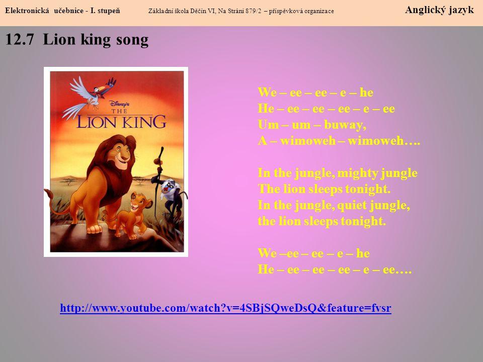 12.7 Lion king song Elektronická učebnice - I. stupeň Základní škola Děčín VI, Na Stráni 879/2 – příspěvková organizace Anglický jazyk http://www.yout