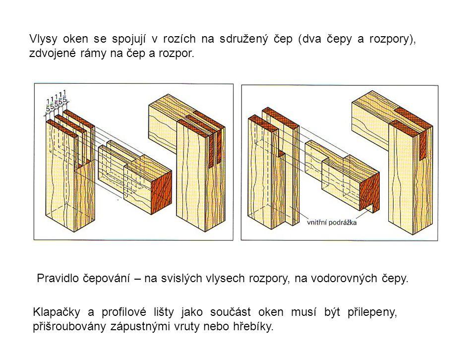 Pravidlo čepování – na svislých vlysech rozpory, na vodorovných čepy. Vlysy oken se spojují v rozích na sdružený čep (dva čepy a rozpory), zdvojené rá