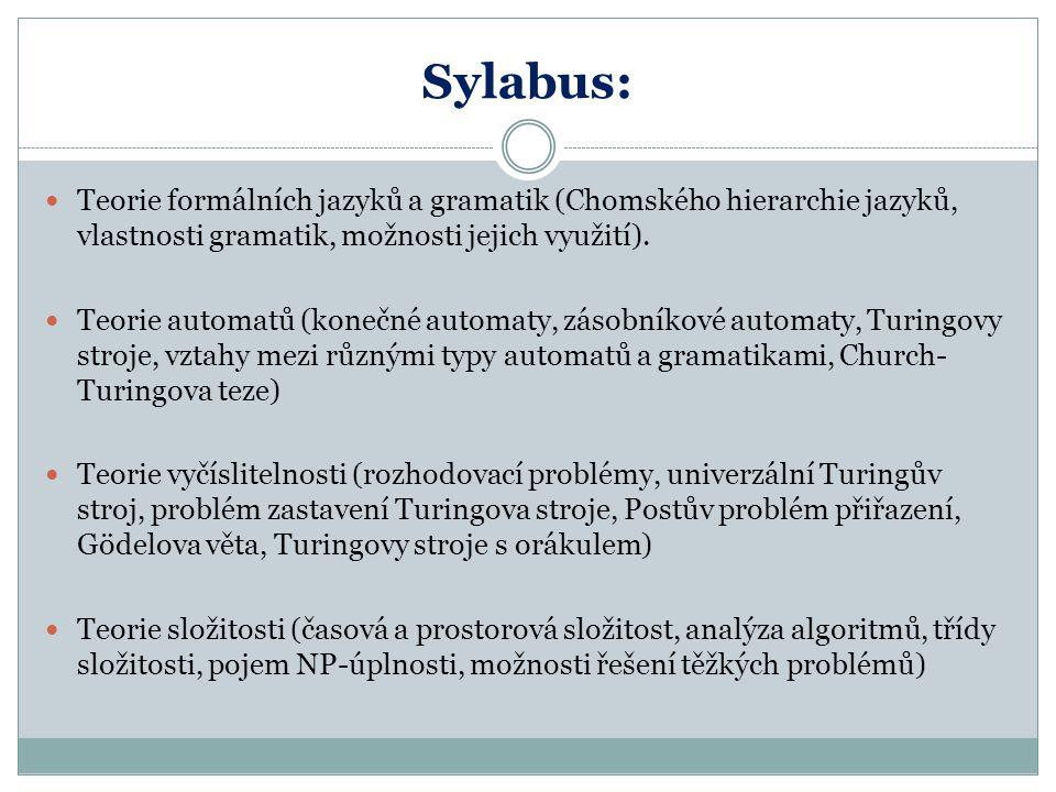 Sylabus: Teorie formálních jazyků a gramatik (Chomského hierarchie jazyků, vlastnosti gramatik, možnosti jejich využití).