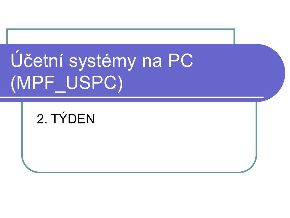 Účetní systémy na PC (MPF_USPC) 2. TÝDEN