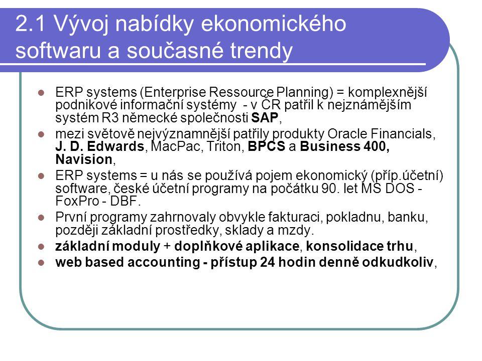 2.1 Vývoj nabídky ekonomického softwaru a současné trendy ERP systems (Enterprise Ressource Planning) = komplexnější podnikové informační systémy - v ČR patřil k nejznámějším systém R3 německé společnosti SAP, mezi světově nejvýznamnější patřily produkty Oracle Financials, J.