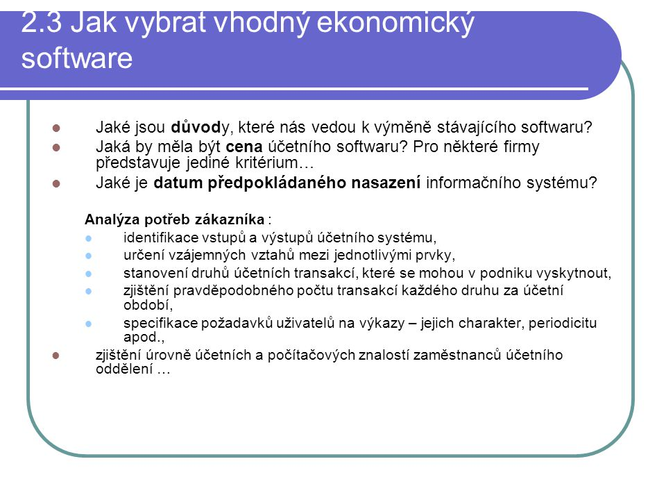 2.3 Jak vybrat vhodný ekonomický software Jaké jsou důvody, které nás vedou k výměně stávajícího softwaru? Jaká by měla být cena účetního softwaru? Pr