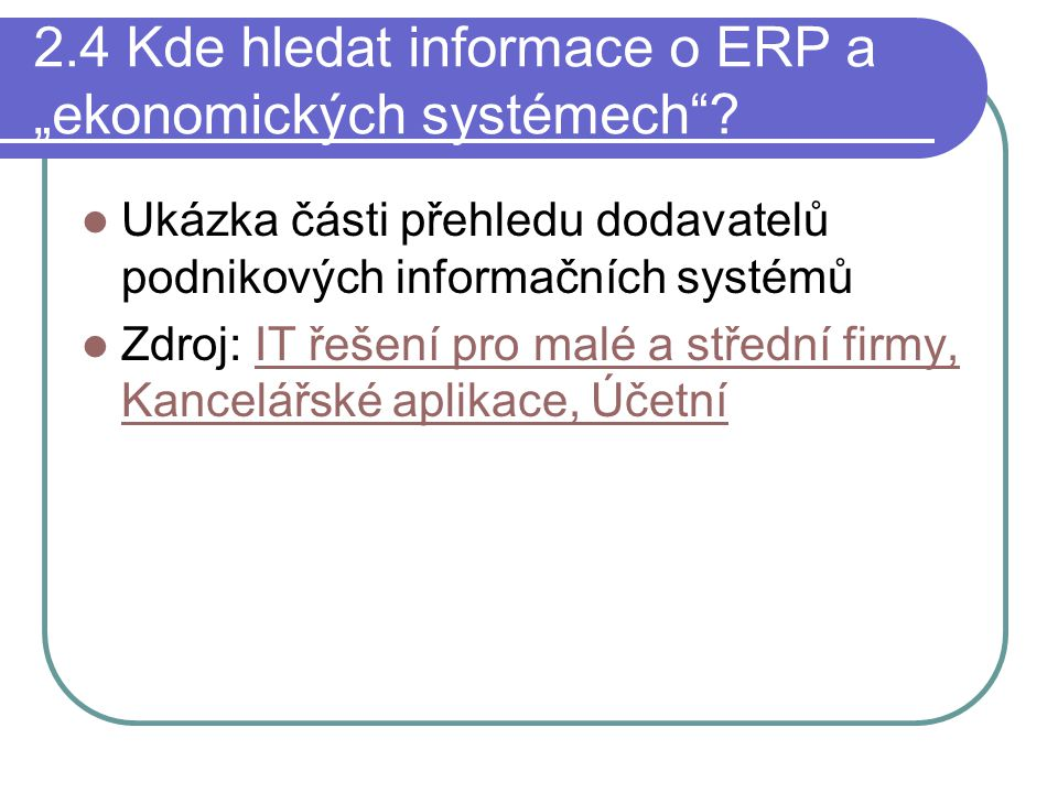 """2.4 Kde hledat informace o ERP a """"ekonomických systémech""""? Ukázka části přehledu dodavatelů podnikových informačních systémů Zdroj: IT řešení pro malé"""