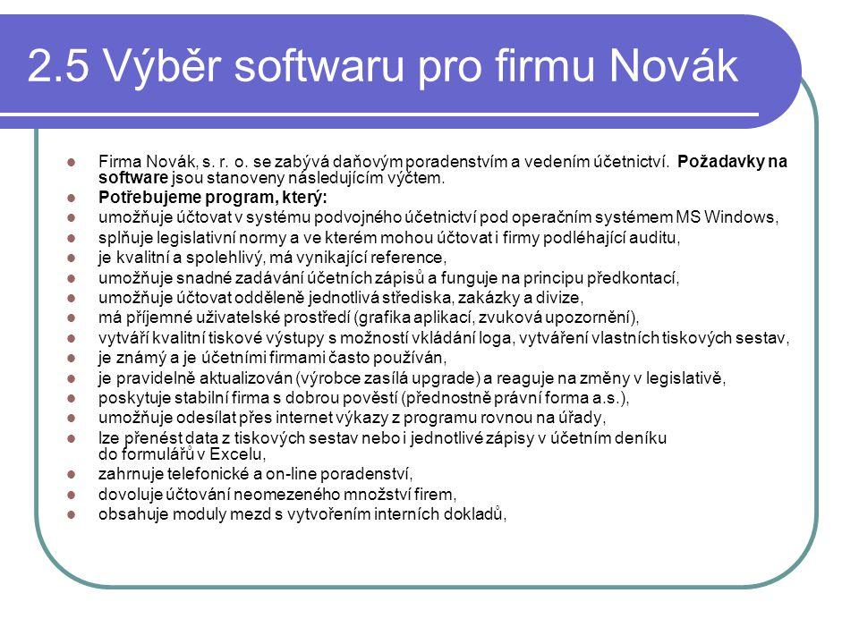 2.5 Výběr softwaru pro firmu Novák Firma Novák, s. r. o. se zabývá daňovým poradenstvím a vedením účetnictví. Požadavky na software jsou stanoveny nás