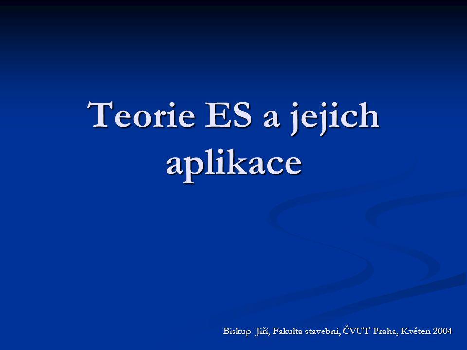 Teorie ES a jejich aplikace Biskup Jiří, Fakulta stavební, ČVUT Praha, Květen 2004