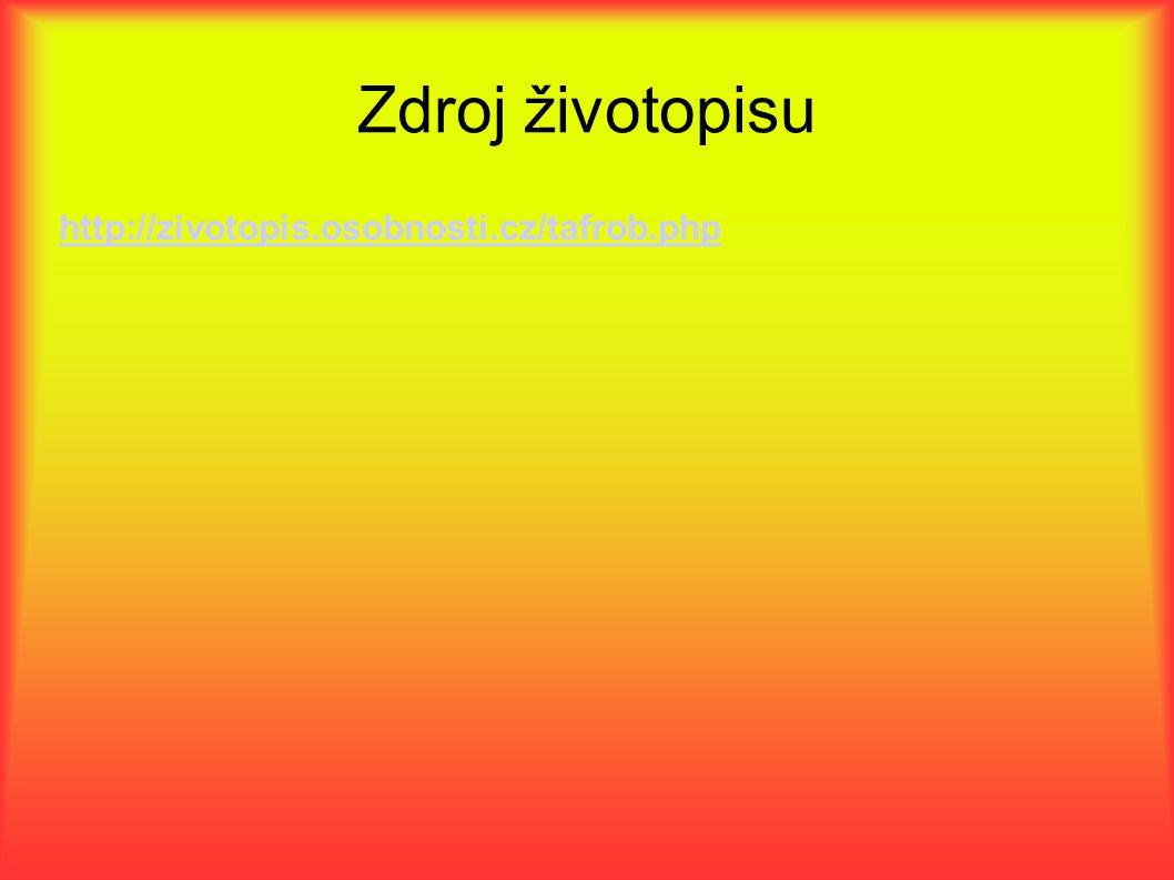 Zdroj životopisu http://zivotopis.osobnosti.cz/tafrob.php