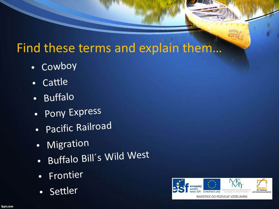 Find these terms and explain them… Cowboy Cattle Buffalo Pony Express Pacific Railroad Migration Buffalo Bill´s Wild West Frontier Settler