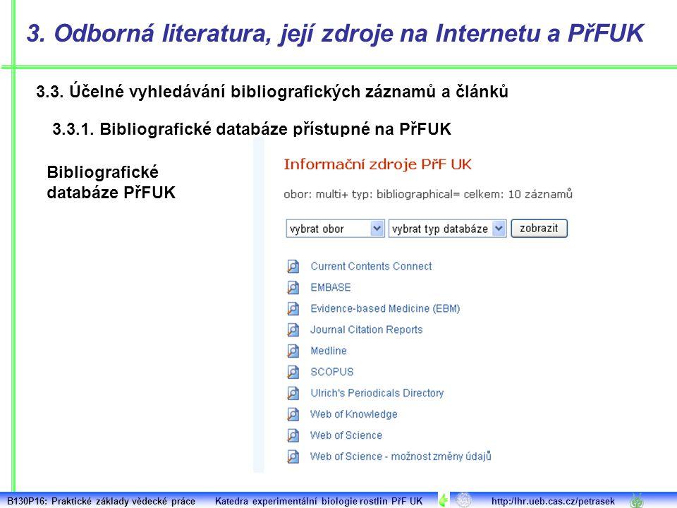 3.3. Účelné vyhledávání bibliografických záznamů a článků 3. Odborná literatura, její zdroje na Internetu a PřFUK 3.3.1. Bibliografické databáze příst