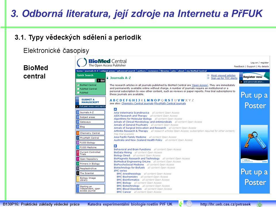 3.1. Typy vědeckých sdělení a periodik 3. Odborná literatura, její zdroje na Internetu a PřFUK Elektronické časopisy BioMed central B130P16: Praktické