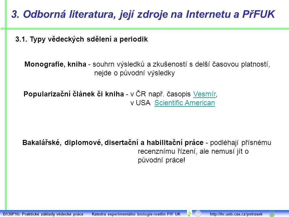 3.1. Typy vědeckých sdělení a periodik 3. Odborná literatura, její zdroje na Internetu a PřFUK Monografie, kniha - souhrn výsledků a zkušeností s delš