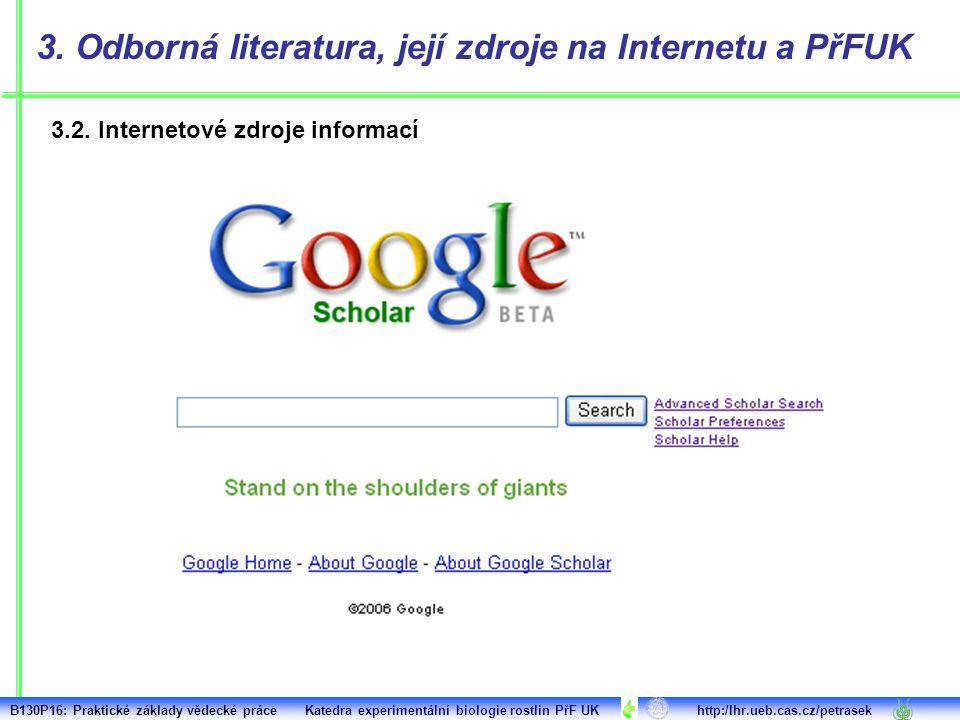 3.2. Internetové zdroje informací 3. Odborná literatura, její zdroje na Internetu a PřFUK B130P16: Praktické základy vědecké práce Katedra experimentá