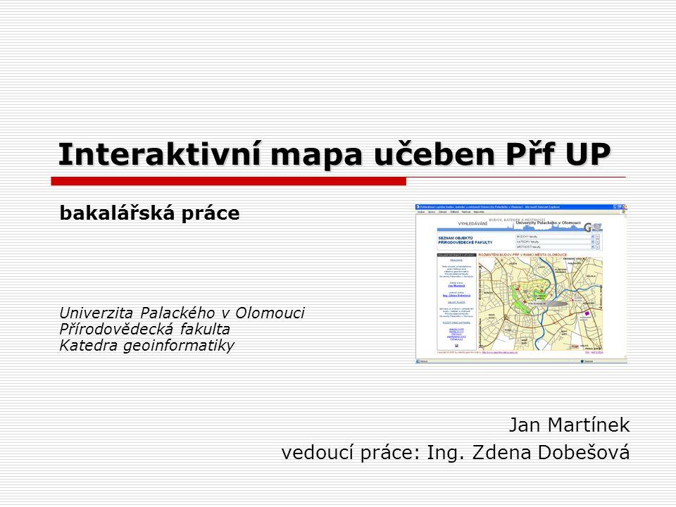 Interaktivní mapa učeben Přf UP Jan Martínek vedoucí práce: Ing.