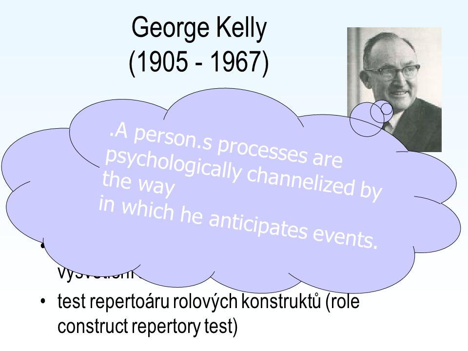 George Kelly (1905 - 1967) Teorie osobních konstruktů (Personal construct theory) způsob popisu, hodnocení, interpretace a vysvětlení světa test repertoáru rolových konstruktů (role construct repertory test).A person.s processes are psychologically channelized by the way in which he anticipates events.