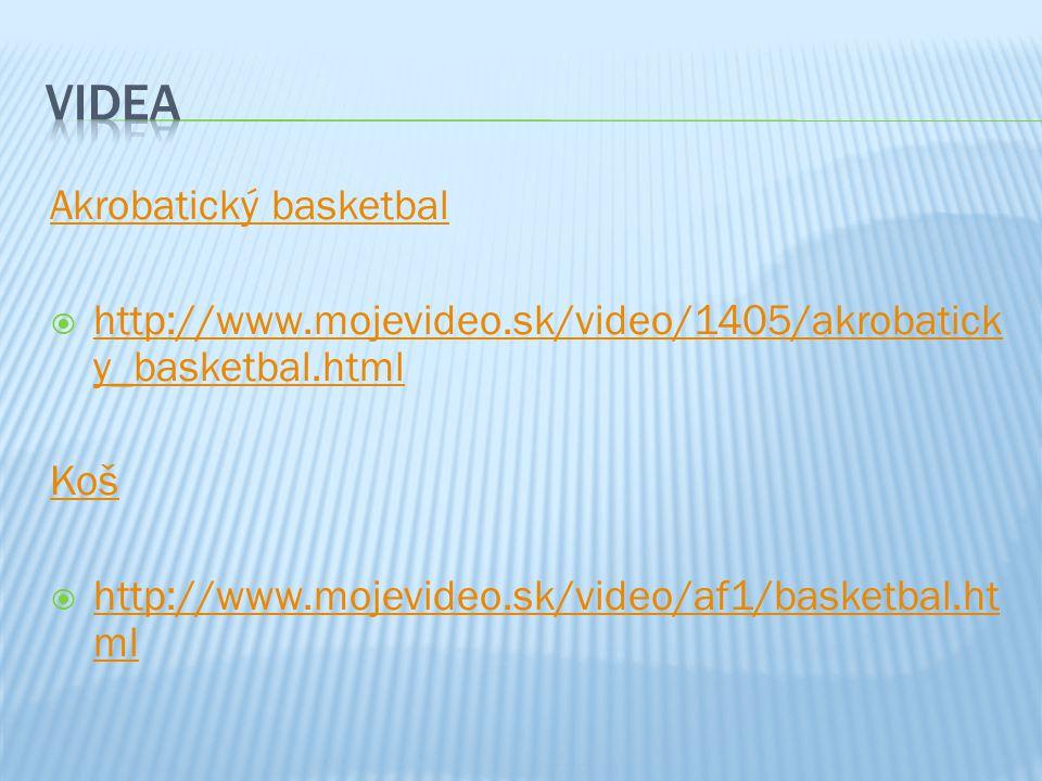 Akrobatický basketbal  http://www.mojevideo.sk/video/1405/akrobatick y_basketbal.html http://www.mojevideo.sk/video/1405/akrobatick y_basketbal.html