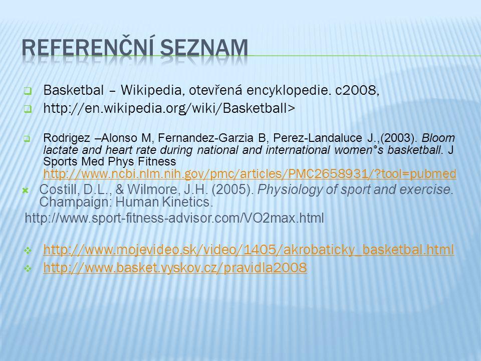  Basketbal – Wikipedia, otevřená encyklopedie. c2008,  http://en.wikipedia.org/wiki/Basketball>  Rodrigez –Alonso M, Fernandez-Garzia B, Perez-Land