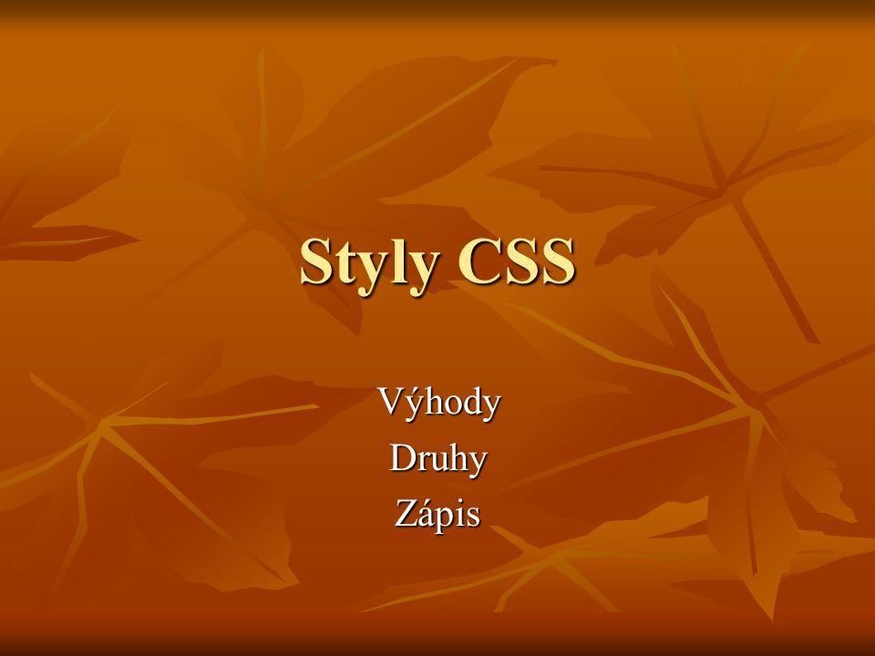 Výhody CSS oddělení struktury od formátování oddělení struktury od formátování přilinkováním souboru styl.css lze formátovat celý web najednou přilinkováním souboru styl.css lze formátovat celý web najednou lze dosáhnout dynamiky pohybu, zvláštních efektů lze dosáhnout dynamiky pohybu, zvláštních efektů bloky textu, obrázků, odkazů atd.