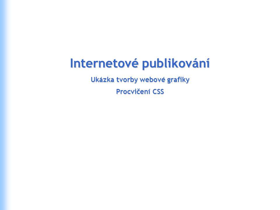 Internetové publikování Ukázka tvorby webové grafiky Procvičení CSS