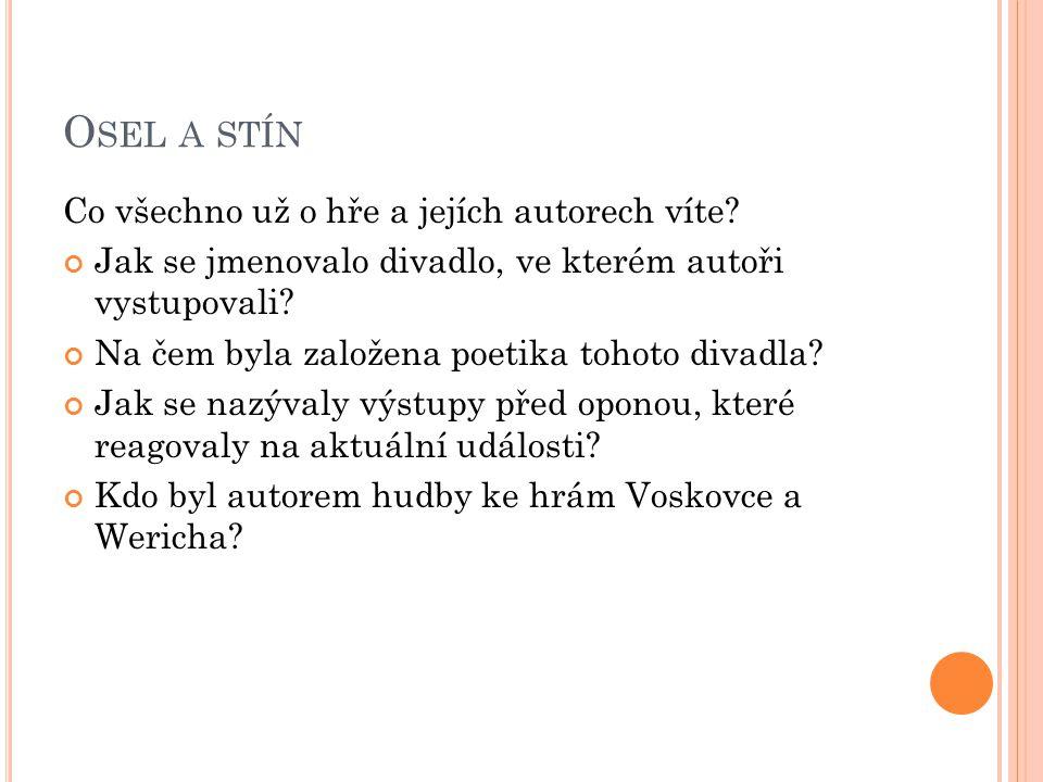O SEL A STÍN – PRÁCE S TEXTEM http://avantgarda.dejinydivadla.cz/subdom/avantga rda/index.php/v-w-osel-a-stin Přečtěte si text o hře Osel a stín a odpovězte na následující otázky.