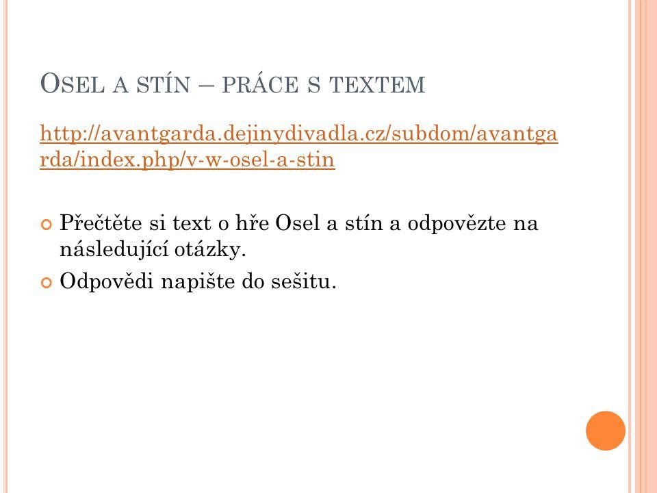 O SEL A STÍN – PRÁCE S TEXTEM http://avantgarda.dejinydivadla.cz/subdom/avantga rda/index.php/v-w-osel-a-stin Přečtěte si text o hře Osel a stín a odp