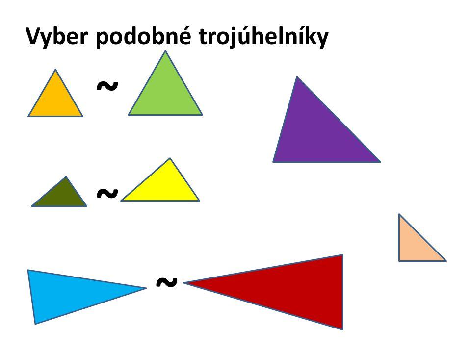 Vyber podobné trojúhelníky ~ ~ ~