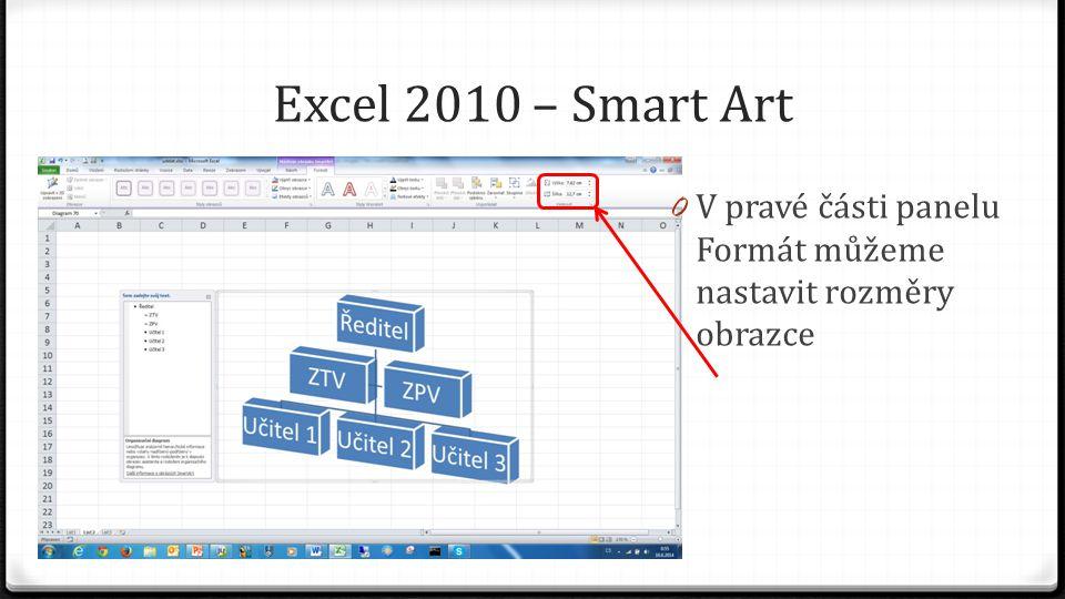 Excel 2010 – Smart Art 0 V pravé části panelu Formát můžeme nastavit rozměry obrazce