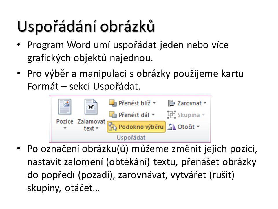 Uspořádání obrázků Program Word umí uspořádat jeden nebo více grafických objektů najednou.