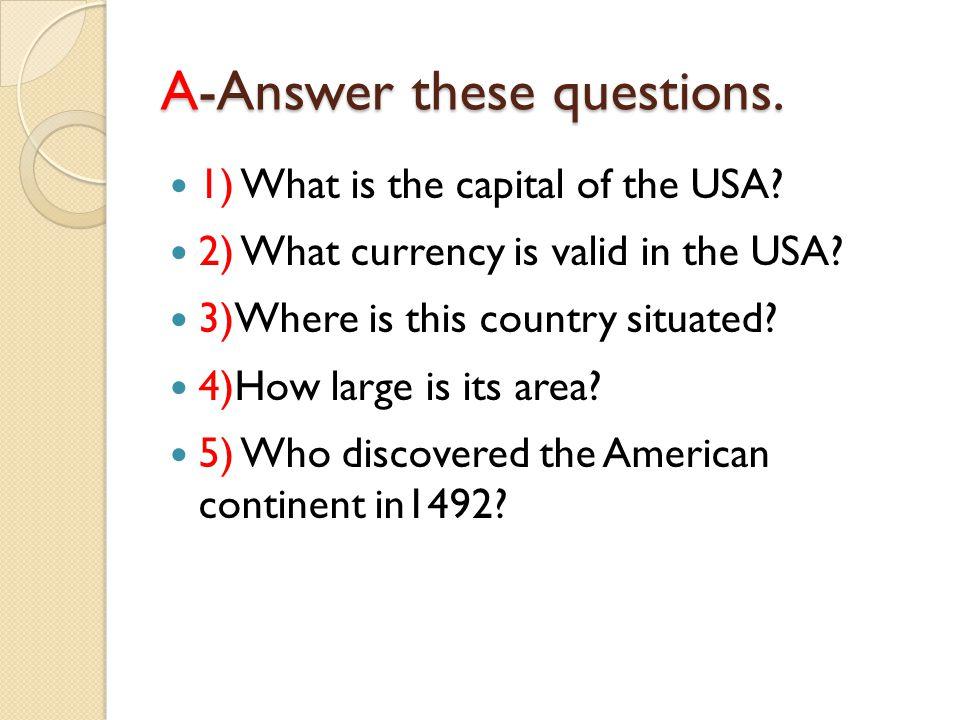 A-Answers 1)The capital of the USA is Washington D.C.