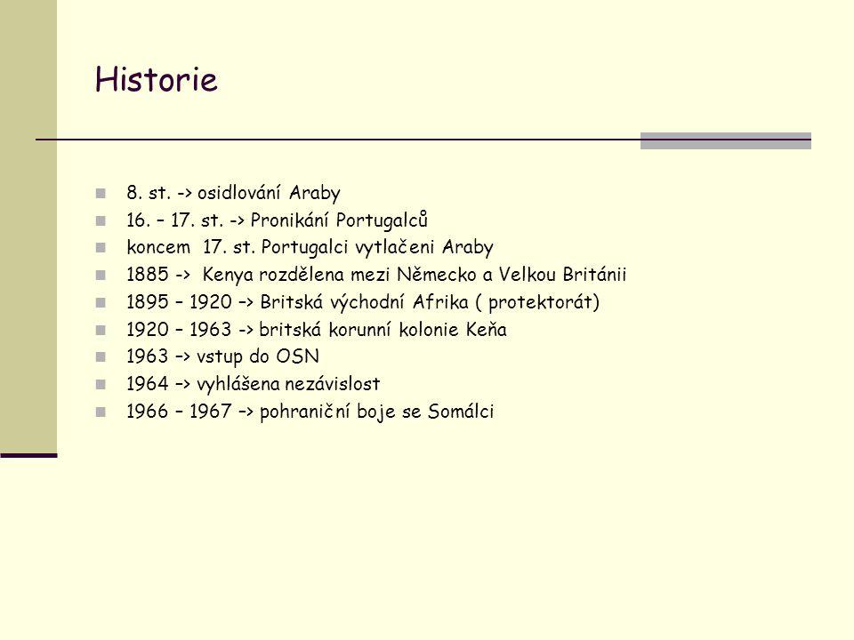 Historie 8. st. -> osidlování Araby 16. – 17. st. -> Pronikání Portugalců koncem 17. st. Portugalci vytlačeni Araby 1885 -> Kenya rozdělena mezi Němec