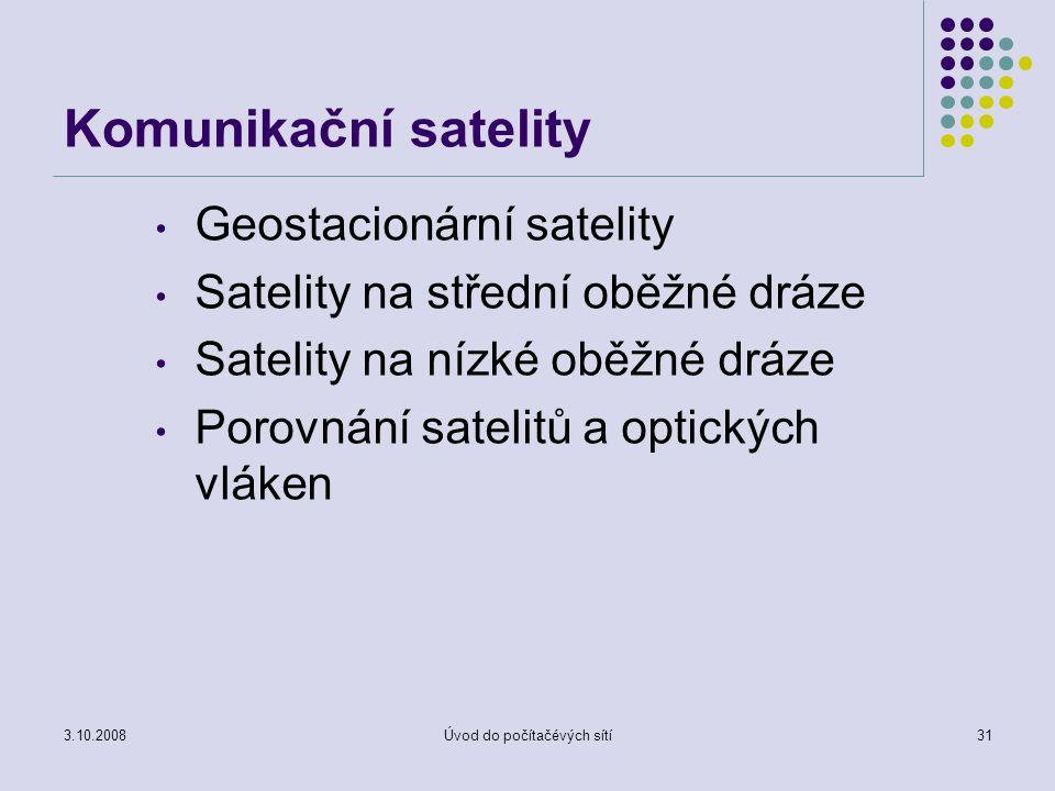 3.10.2008Úvod do počítačévých sítí31 Komunikační satelity Geostacionární satelity Satelity na střední oběžné dráze Satelity na nízké oběžné dráze Poro