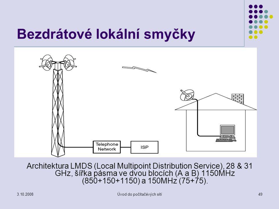 3.10.2008Úvod do počítačévých sítí49 Bezdrátové lokální smyčky Architektura LMDS (Local Multipoint Distribution Service), 28 & 31 GHz, šířka pásma ve
