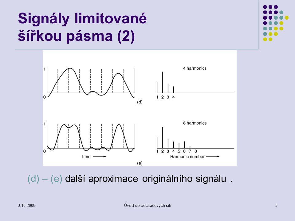 3.10.2008Úvod do počítačévých sítí5 Signály limitované šířkou pásma (2) (d) – (e) další aproximace originálního signálu.
