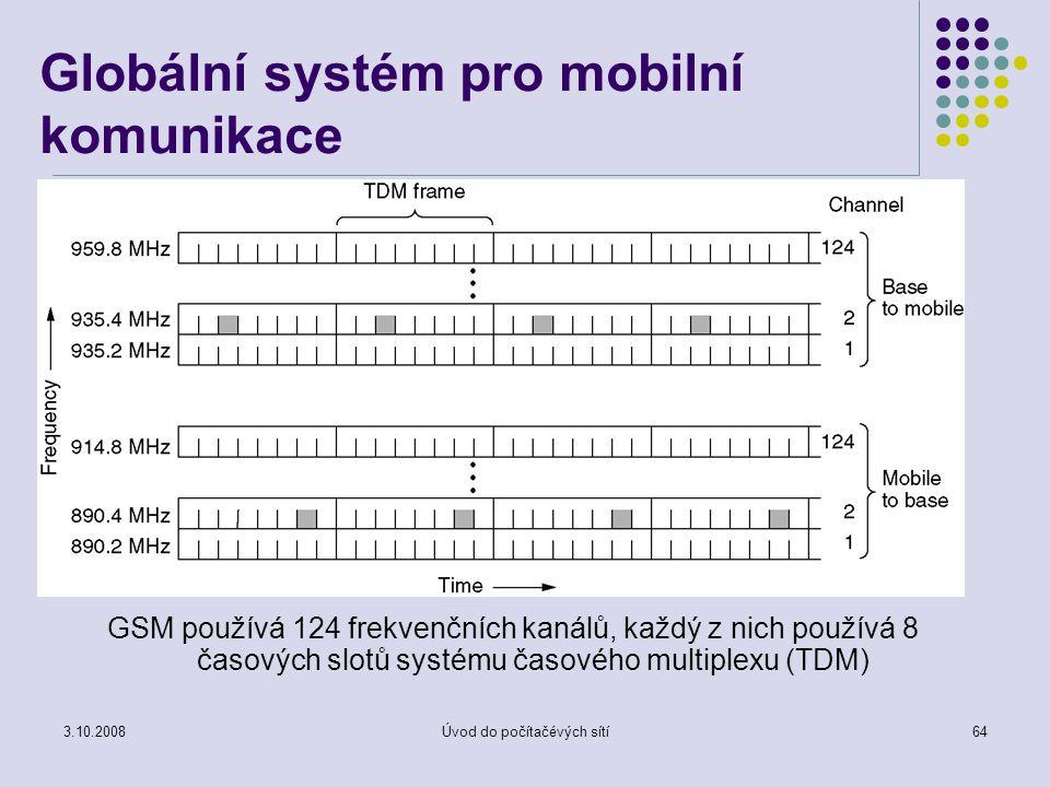 3.10.2008Úvod do počítačévých sítí64 Globální systém pro mobilní komunikace GSM používá 124 frekvenčních kanálů, každý z nich používá 8 časových slotů