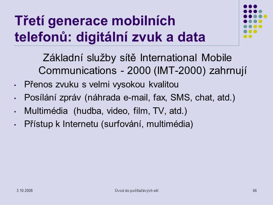 3.10.2008Úvod do počítačévých sítí66 Třetí generace mobilních telefonů: digitální zvuk a data Základní služby sítě International Mobile Communications