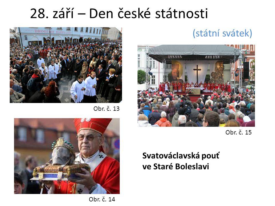 28. září – Den české státnosti (státní svátek) Obr. č. 14 Obr. č. 13 Obr. č. 15 Svatováclavská pouť ve Staré Boleslavi
