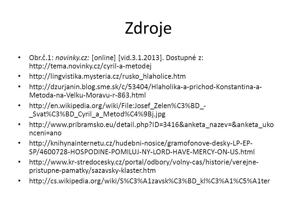 Zdroje Obr.č.1: novinky.cz: [online] [vid.3.1.2013]. Dostupné z: http://tema.novinky.cz/cyril-a-metodej http://lingvistika.mysteria.cz/rusko_hlaholice
